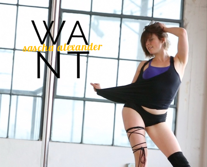The WANT Women: Sascha Alexander On Pole Dancing, Boundary Pushing, and Coming Clean
