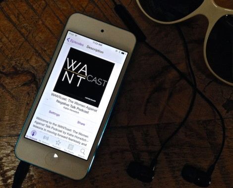 Introducing The WANTcast: The Women Against Negative Talk Podcast
