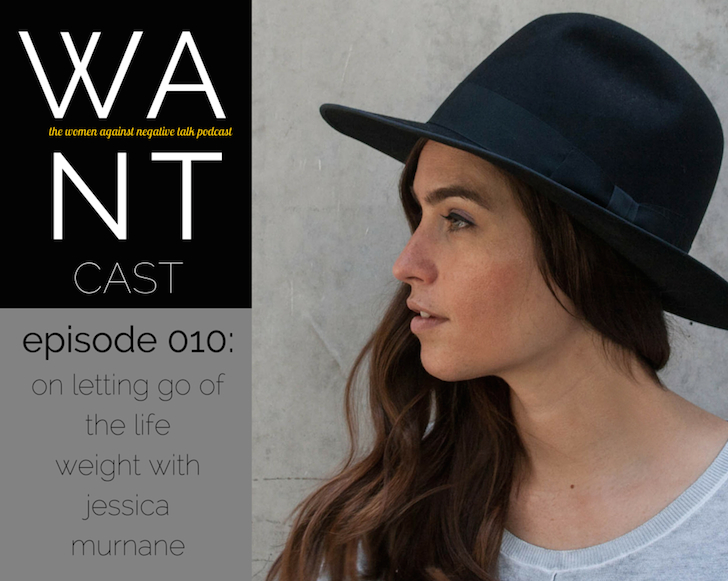 The WANTcast, Episode 010: On Letting Go Of The Life Weight with Jessica Murnane