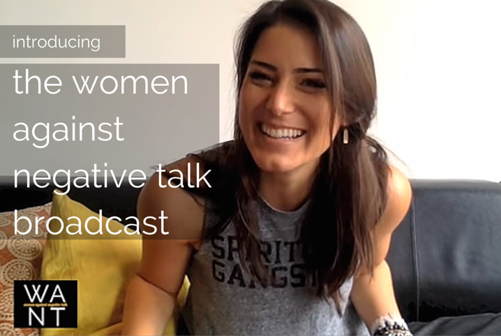 The Women Against Negative Talk Broadcast: Introducing The WANTcast LIVE!
