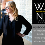 The WANTcast, Episode 018: On Following Your Intuition In Work, Love + Life with Ashlee Piper