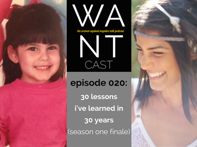 The WANTcast Season One Finale: 30 Lessons I've Learned In 30 Years