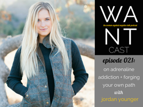 WANTcast Episode 021: On Adrenaline Addiction + Forging Your Own Path with Jordan Younger of The Balanced Blonde