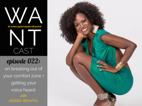 WANTcast Episode 022: On Breaking Out Of Your Comfort Zone + Getting Your Voice Heard with Abiola Abrams