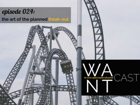 WANTcast Episode 024: The Art Of The Planned Freak-Out