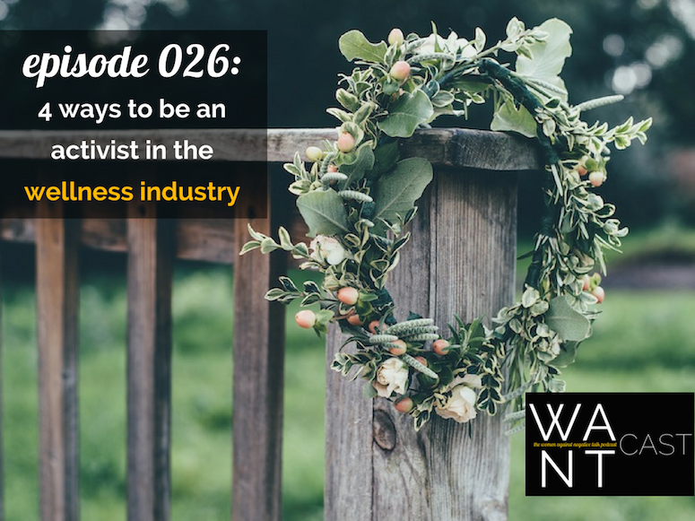 WANTcast 026: Four Ways To Be An Activist In The Wellness Industry