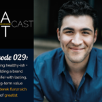 WANTcast 029: On Being Healthy-ish + Building A Brand (And Life) With Lasting, Long-Term Value with Derek Flanzraich of Greatist