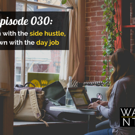 WANTcast 030: Down With The Side Hustle, Down With The Day Job