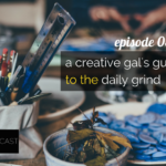 WANTcast 032: A Creative Gal's Guide To The Daily Grind