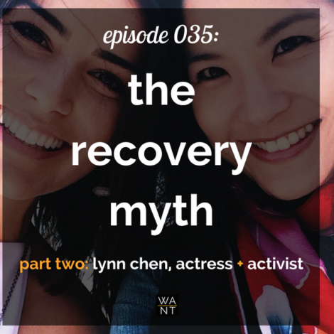 WANTcast 035: The Recovery Myth, Part 2 – Lynn Chen, Actress + Activist