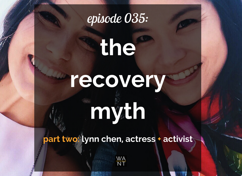 The WANTcast 035: The Recovery Myth, Part 2 – Lynn Chen, Actress + Activist