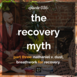 WANTcast 036: The Recovery Myth Part 3 – Nathaniel V. Dust, Breathwork For Recovery