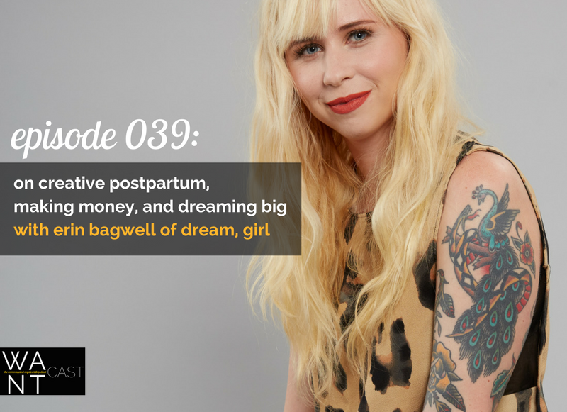 WANTcast 039: On Creative Postpartum, Making Money, and Dreamin Big with Erin Bagwell of Dream, Girl