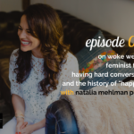"WANTcast 043: On Woke Wellness, Feminist Fitness, Having Hard Conversations, and The History of ""Happiness"" with Natalia Mehlman Petrzela"