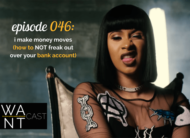 WANTcast 046: I Make Money Moves (How To Not Freak Out Over Your Bank Account)