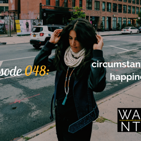 WANTcast 048: Circumstantial Happiness