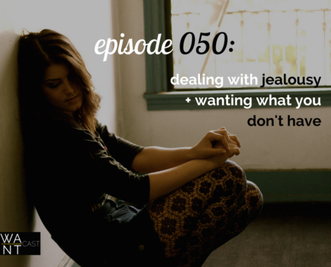 WANTcast 050: Dealing With Jealousy + Wanting What You Don't Have