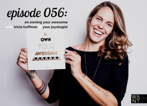 WANTcast 056: On Owning Your Awesome with Tricia Huffman of Your Joyologist