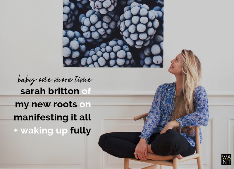 Baby One More Time: Sarah Britton of My New Roots on Manifesting It All + Waking Up Fully
