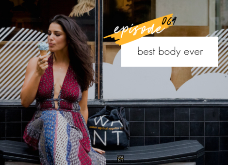 WANTcast 064: Best Body Ever