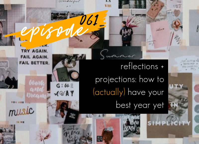 WANTcast 061: Reflections + Projections: How To (Actually) Have Your Best Year Yet