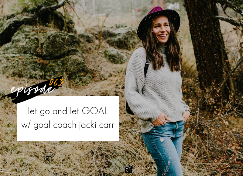 WANTcast 063: Let Go and Let GOAL with Goal Coach Jacki Carr