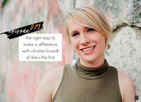 WANTcast 071: The Right Way To Make A Difference with Christen Brandt of She's The First