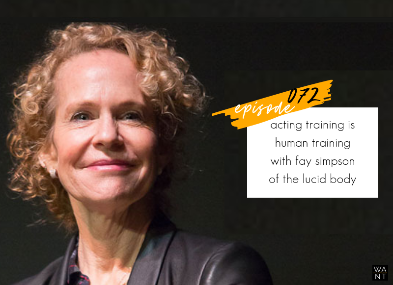 WANTcast 072: Acting Training is Human Training with Fay Simpson of The Lucid Body