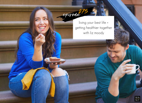 075: Living Your Best Life + Getting Healthier Together with Liz Moody