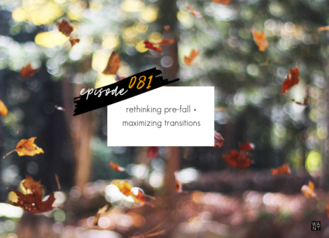 WANTcast 081: Rethinking Pre-Fall + Maximizing Transitions