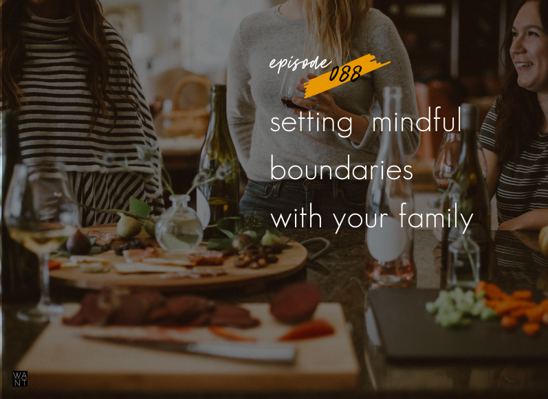 WANTcast 088: Setting Mindful Boundaries With Your Family