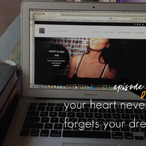 WANTcast 093: Your Heart Never Forgets Your Dreams