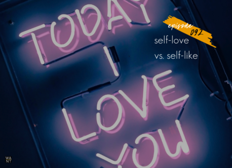 WANTcast 092: Self-Love vs. Self-Like