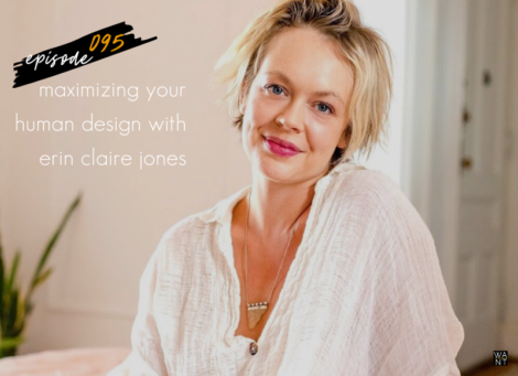 WANTcast 095: Understanding Your Human Design with Erin Claire Jones