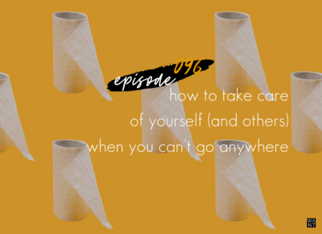 WANTcast 096: How To Take Care Of Yourself (And Others) When You Can't Go Anywhere
