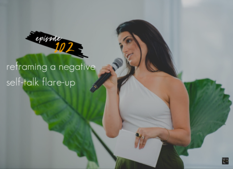 WANTcast Episode 102: Reframing A Negative Self-Talk Flare-Up