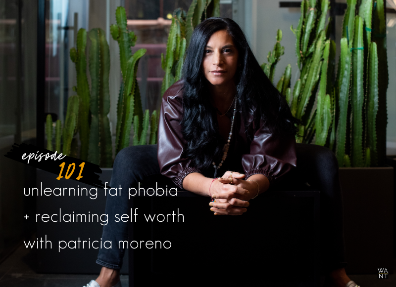 WANTcast 101: Unlearning Fat Phobia + Relearning Self Worth with Patricia Moreno of intenSati