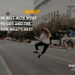 WANTcast Episode 109: Do The Best With What You've Got And The Best For What's Next