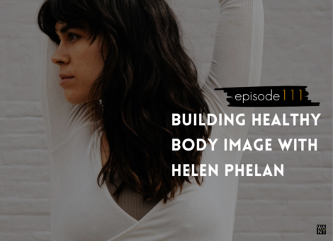 WANTcast Episode 111: Building Healthy Body Image with Helen Phelan