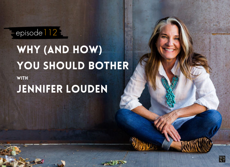 WANTcast Episode 112: Why (And How) You Should Bother with Jennifer Louden
