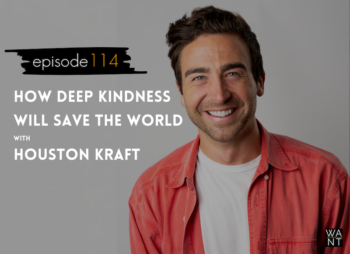 houston kraft wantcast deep kindness