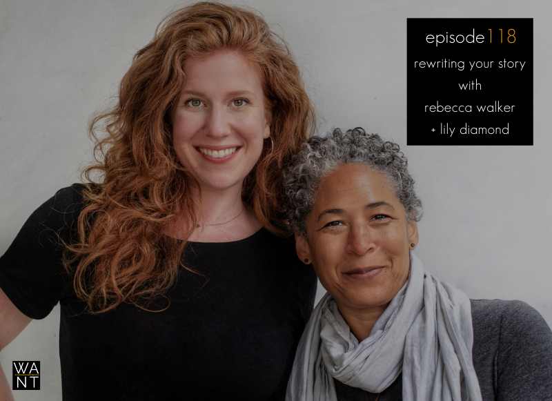 118: Rewriting Your Story with Rebecca Walker and Lily Diamond